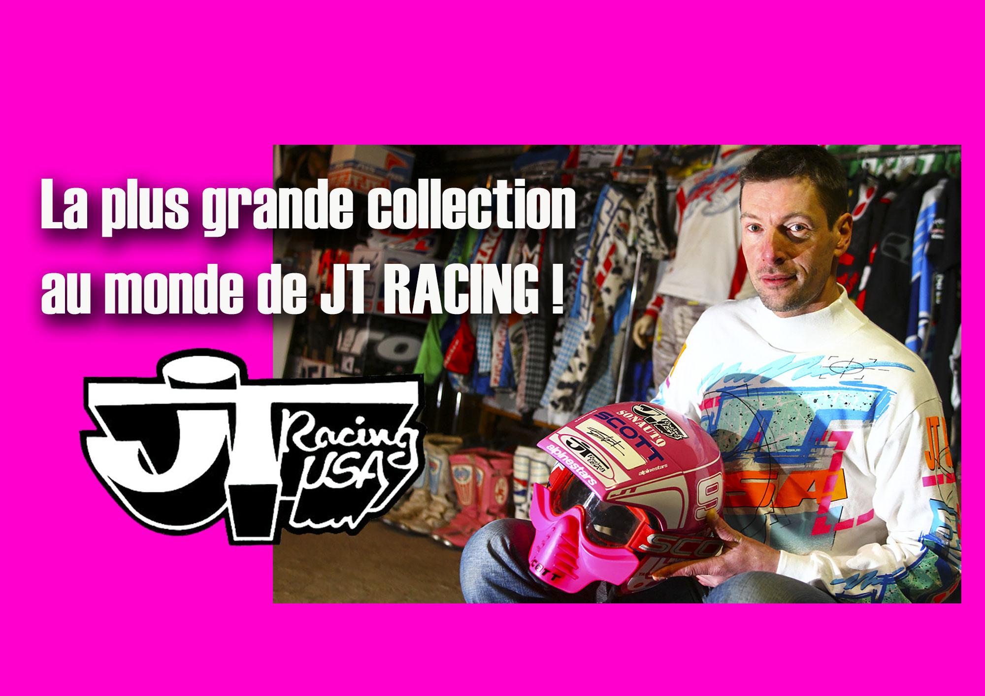 La plus grande collection JT RACING au monde !